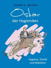 Oskar, der Hygieniker: Hygiene, Schalk und Rebellion