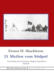 21 Meilen vom Südpol: Die Geschichte der britischen Südpol-Expedition 1907/09