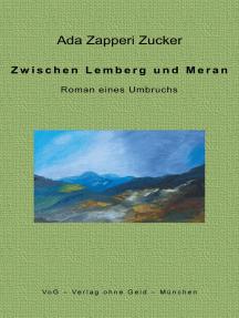 Zwischen Lemberg und Meran: Roman eines Umbruchs