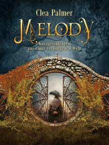 Melody: Kurzgeschichten aus einer verborgenen Welt