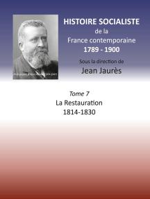 Histoire socialiste de la France Contemporaine: Tome VII : La Restauration  1814-1830