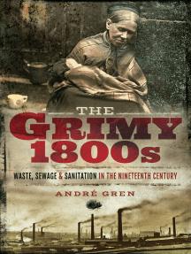 The Grimy 1800s: Waste, Sewage, & Sanitation in Nineteenth Century Britain