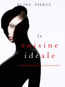 La Voisine Idéale (Un thriller psychologique avec Jessie Hunt, tome 9)