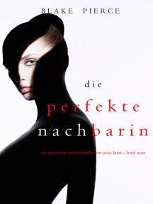 Die Perfekte Nachbarin (Ein spannender Psychothriller mit Jessie Hunt – Band Neun)