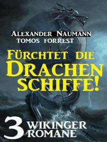 Fürchtet die Drachenschiffe! 3 Wikinger Romane