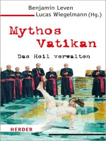Mythos Vatikan: Das Heil verwalten