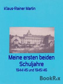 Meine ersten beiden Schuljahre: 1944/45 und 1945/46