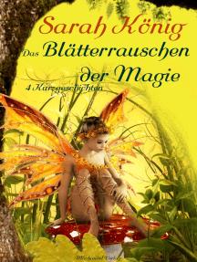 Das Blätterrauschen der Magie: 4 Kurzgeschichten