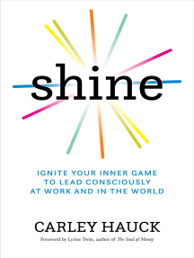 Shine: Ignite Your Inner Game to Lead Consciously at Work and in the World