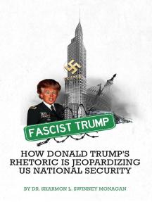 Fascist Trump How Donald Trump's Rhetoric Is Jeopardizing U S National Security