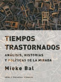Tiempos trastornados: Análisis, historias y políticas de la mirada