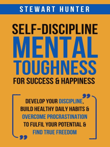 Self-Discipline & Mental Toughness For Success & Happiness: Develop Your Discipline, Build Healthy Daily Habits & Overcome Procrastination To Fulfil Your Potential & Find True Freedom: Emotional Intelligence Mastery: Develop Self Discipline, Overcome Procrastination & Overthinking, #1