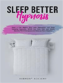 Sleep Better Hypnosis: Have a Full Night's Rest with Relaxation and Deep Sleeping Hypnosis, Which Can Help Kids and Adults Become More Energized and Wake up Happier