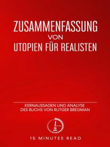 Zusammenfassung: Utopien für Realisten: Kernaussagen und Analyse des Buchs von Rutger Bregman: Zusammenfassung