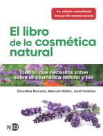 El libro de la cosmética natural: Todo lo que necesitas saber sobre la cosmética natural y bio