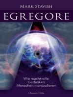 Egregore – Wie machtvolle Gedanken Menschen manipulieren