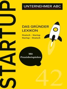 Das Gründer Lexikon: Das Unternehmer ABC für Startups