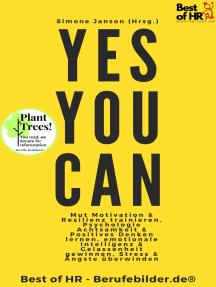 Yes You Can: Mut Motivation & Resilienz trainieren, Psychologie Achtsamkeit & Positives Denken lernen, emotionale Intelligenz & Gelassenheit gewinnen, Stress & Ängste überwinden