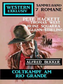 Coltkampf am Rio Grande: Western Exklusiv Sammelband 7 Romane