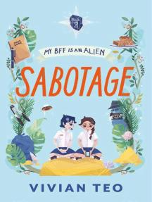 My BFF Is an Alien: Sabotage (Book 2): My BFF Is an Alien, #2