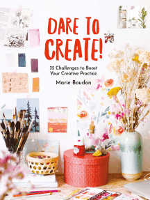Dare to Create!: 35 Challenges to Boost Your Creative Practice