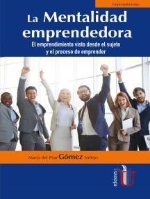 La mentalidad emprendedora: El emprendimiento visto desde el sujeto y el proceso de emprender