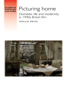 Picturing home: Domestic life and modernity in 1940s British film