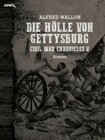 DIE HÖLLE VON GETTYSBURG - CIVIL WAR CHRONICLES V: Ein historischer Western-Roman