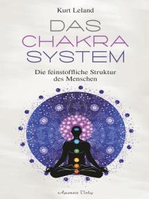 Das Chakra-System: Der Schlüssel zum Verständnis des Menschen