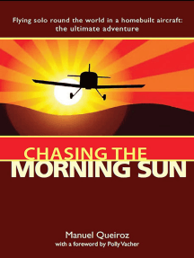Chasing the Morning Sun: Flying Solo Round the World in a Homebuilt Aircraft: The Ultimate Adventure