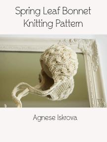 Spring Leaf Bonnet Knitting Pattern