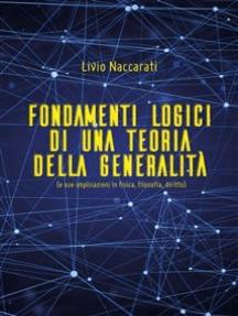 Fondamenti logici di una teoria della generalità (e sue implicazioni in fisica, filosofia, diritto)
