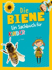 Die Biene: Ein Sachbuch für Kinder