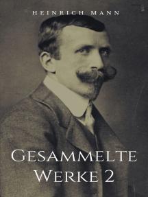 Gesammelte Werke 2: Vollständige Ausgaben: Die Jagd nach Liebe, Die Jugend des Königs Henri Quatre, Die Vollendung des Königs Henri Quatre u.v.m.