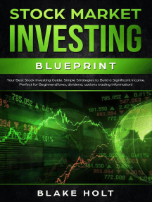 Stock Market Investing Blueprint: Your Best Stock Investing Guide: Simple Strategies to Build a Significant Income: Perfect for Beginners - Forex, Dividend, Options Trading Information
