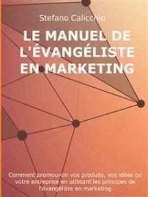 Le manuel de l'évangéliste en marketing: Comment promouvoir vos produits, vos idées ou votre entreprise en utilisant les principes de l'évangéliste en marketing
