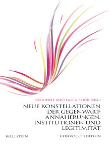 Neue Konstellationen der Gegenwart: Annäherungen, Institutionen und Legitimität