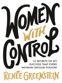 Women With Control: 12 Secrets of My Success That Every Woman Should Follow