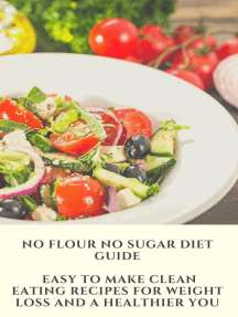 No Flour No Sugar Diet Guide: Easy To Make Clean Eating Recipes for Weight Loss and a Healthier You