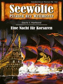 Seewölfe - Piraten der Weltmeere 710: Eine Nacht für Korsaren