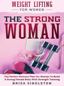 Weight Lifting For Women: The Strong Woman -The Perfect Workout Plan For Women To Build A Strong Female Body With Strength Training