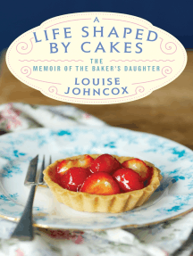 A Life Shaped by Cakes: The Memoir of The Baker's Daughter