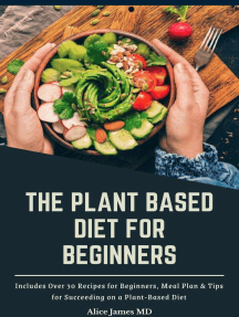 The Plant Based Diet For Beginners; Includes Over 30 Recipes for Beginners, Meal Plan & Tips for Succeeding on a Plant-Based Diet