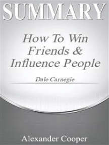 Summary of How to Win Friends and Influence People: by Dale Carnegie - A Comprehensive Summary