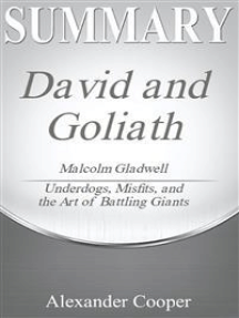 Summary of David and Goliath: by Malcolm Gladwell - Underdogs, Misfits, and the Art of Battling Giants - A Comprehensive Summary