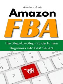 Amazon FBA: The Step-by-Step Guide to Turn Beginners into Best Sellers