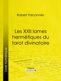 Les XXII Lames Hermétiques du Tarot divinatoire: Exactement reconstituées d'après les textes sacrés et selon la tradition des Mages de l'ancienne Égypte