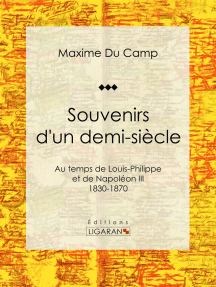 Souvenirs d'un demi-siècle: Au temps de Louis-Philippe et de Napoléon III - 1830-1870