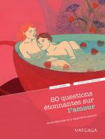 60 questions étonnantes sur l'amour et les réponses qu'y apporte la science: Un question-réponse sérieusement drôle pour déjouer les clichés !