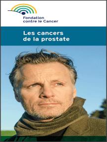 Les cancers de la prostate: Une brochure de la Fondation contre le Cancer